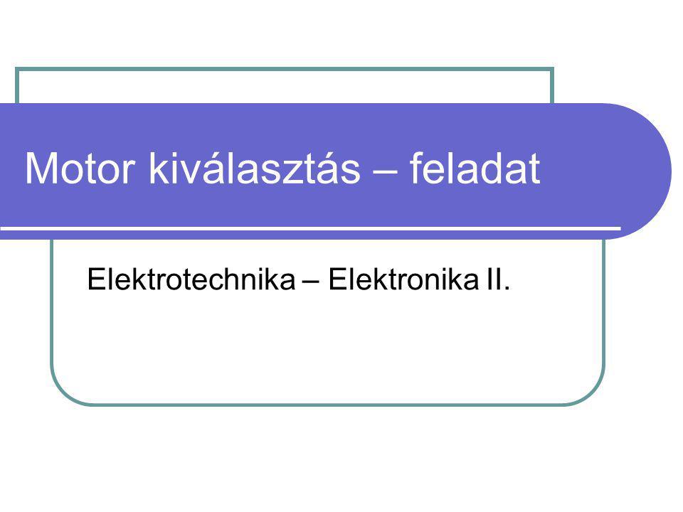 Motor kiválasztás – feladat Elektrotechnika – Elektronika II.