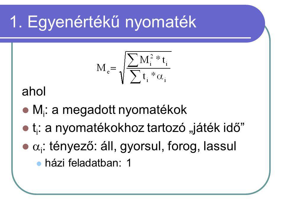"""ahol M i : a megadott nyomatékok t i : a nyomatékokhoz tartozó """"játék idő""""  i : tényező: áll, gyorsul, forog, lassul házi feladatban: 1 1. Egyenérték"""