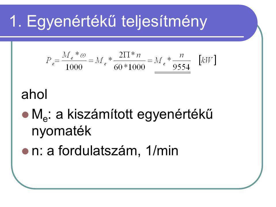 ahol M e : a kiszámított egyenértékű nyomaték n: a fordulatszám, 1/min 1. Egyenértékű teljesítmény