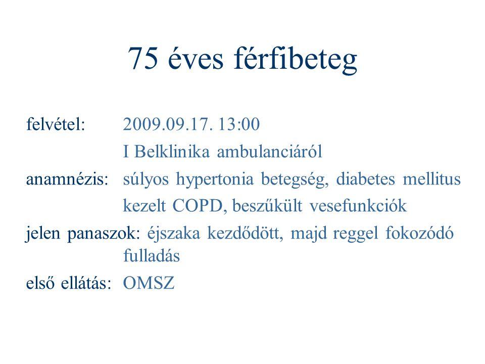 75 éves férfibeteg felvétel:2009.09.17. 13:00 I Belklinika ambulanciáról anamnézis:súlyos hypertonia betegség, diabetes mellitus kezelt COPD, beszűkül