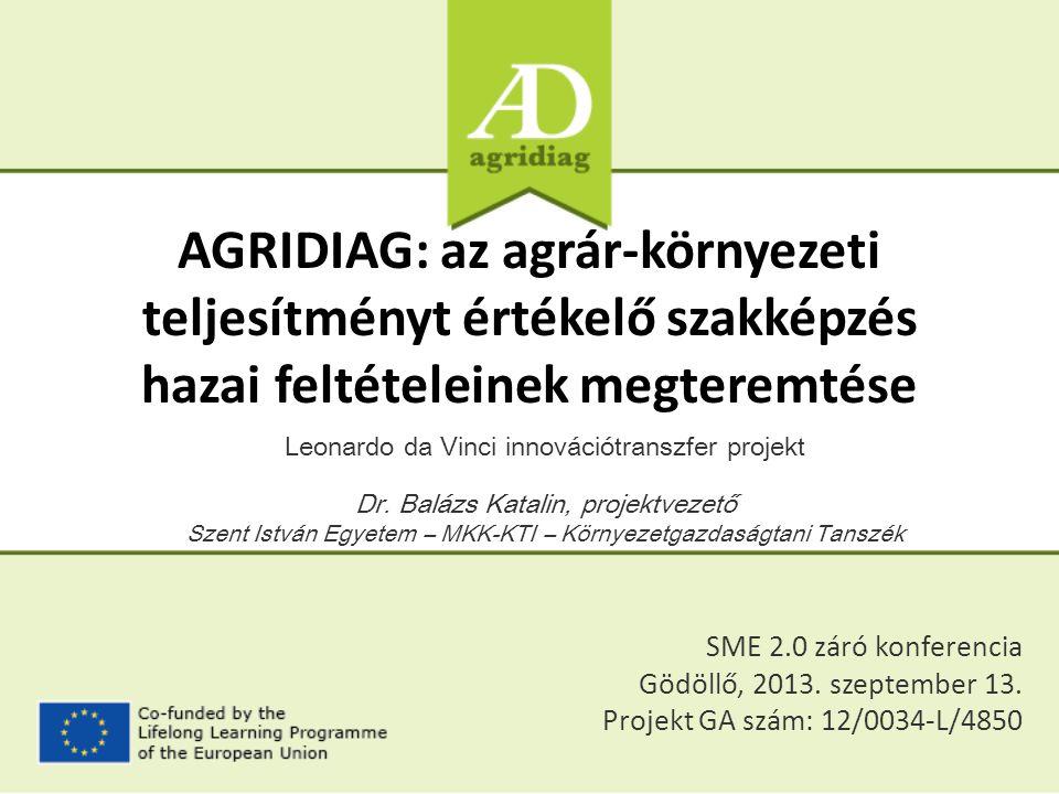 AGRIDIAG: az agrár-környezeti teljesítményt értékelő szakképzés hazai feltételeinek megteremtése Leonardo da Vinci innovációtranszfer projekt Dr. Balá