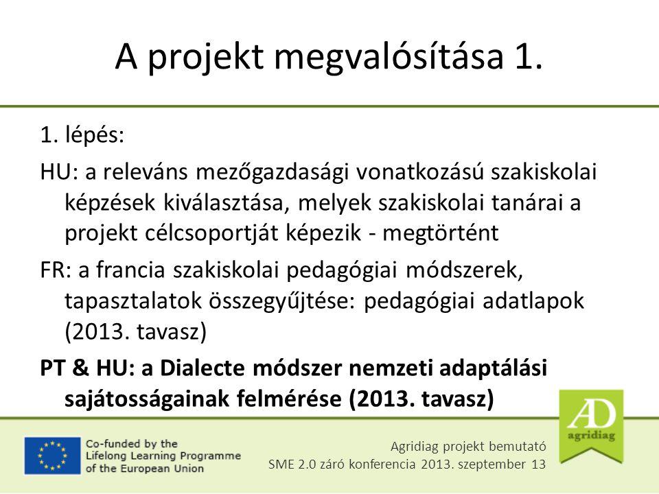 A projekt megvalósítása 1. 1. lépés: HU: a releváns mezőgazdasági vonatkozású szakiskolai képzések kiválasztása, melyek szakiskolai tanárai a projekt
