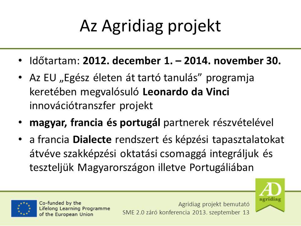 """Az Agridiag projekt Időtartam: 2012. december 1. – 2014. november 30. Az EU """"Egész életen át tartó tanulás"""" programja keretében megvalósuló Leonardo d"""