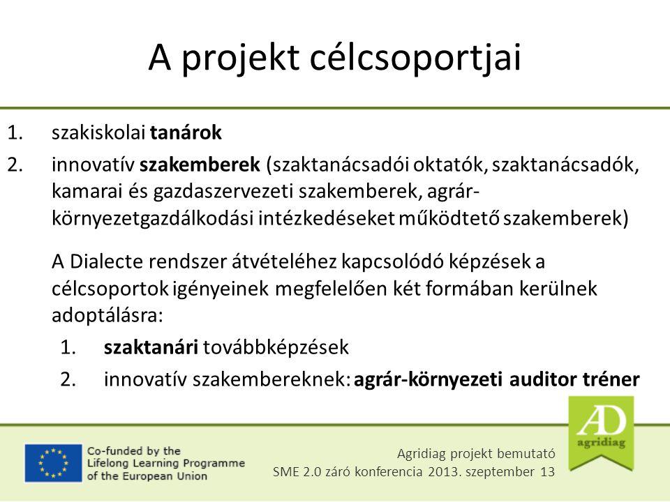 A projekt célcsoportjai 1.szakiskolai tanárok 2.innovatív szakemberek (szaktanácsadói oktatók, szaktanácsadók, kamarai és gazdaszervezeti szakemberek, agrár- környezetgazdálkodási intézkedéseket működtető szakemberek) A Dialecte rendszer átvételéhez kapcsolódó képzések a célcsoportok igényeinek megfelelően két formában kerülnek adoptálásra: 1.