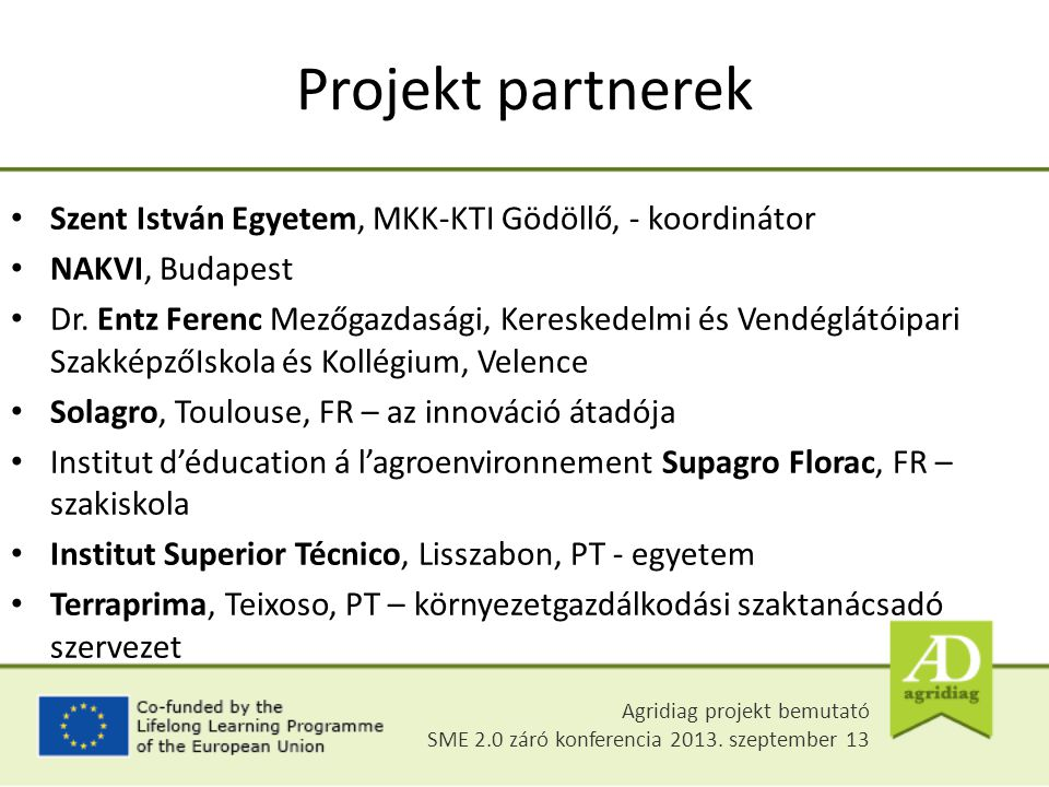 Projekt partnerek Szent István Egyetem, MKK-KTI Gödöllő, - koordinátor NAKVI, Budapest Dr. Entz Ferenc Mezőgazdasági, Kereskedelmi és Vendéglátóipari
