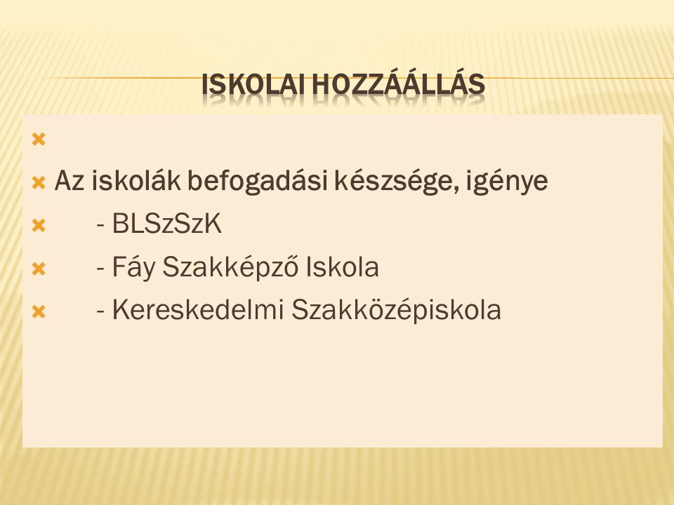   Az iskolák befogadási készsége, igénye  - BLSzSzK  - Fáy Szakképző Iskola  - Kereskedelmi Szakközépiskola