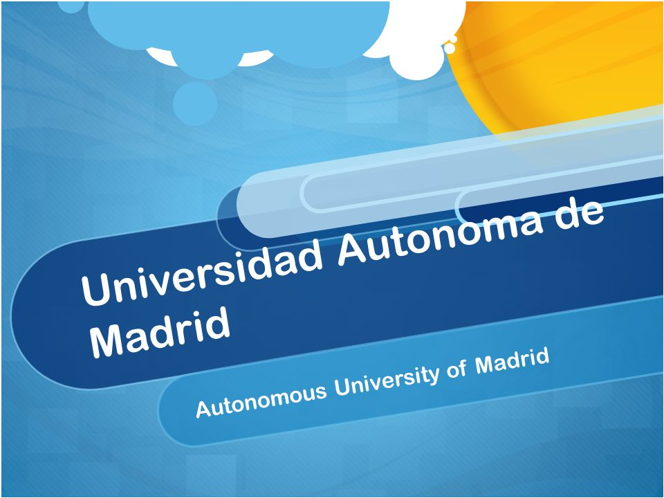 Universidad Autonoma de Madrid Autonomous University of Madrid