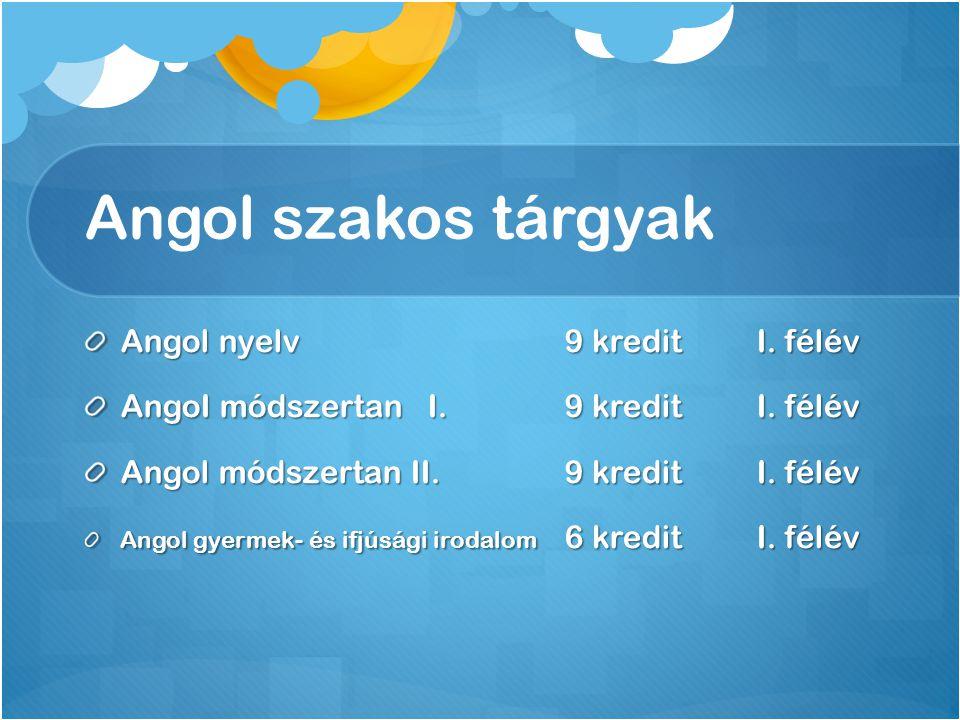 Angol szakos tárgyak Angol nyelv9 kreditI. félév AngoI módszertan I.9 kreditI.