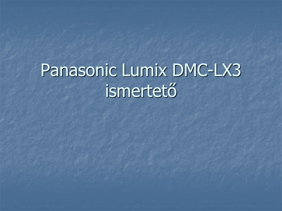 Panasonic Lumix DMC-LX3 ismertető