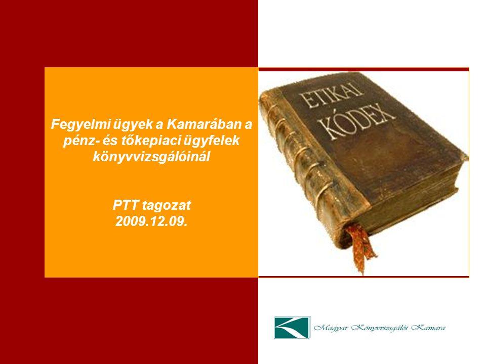 Fegyelmi ügyek a Kamarában a pénz- és tőkepiaci ügyfelek könyvvizsgálóinál PTT tagozat 2009.12.09.