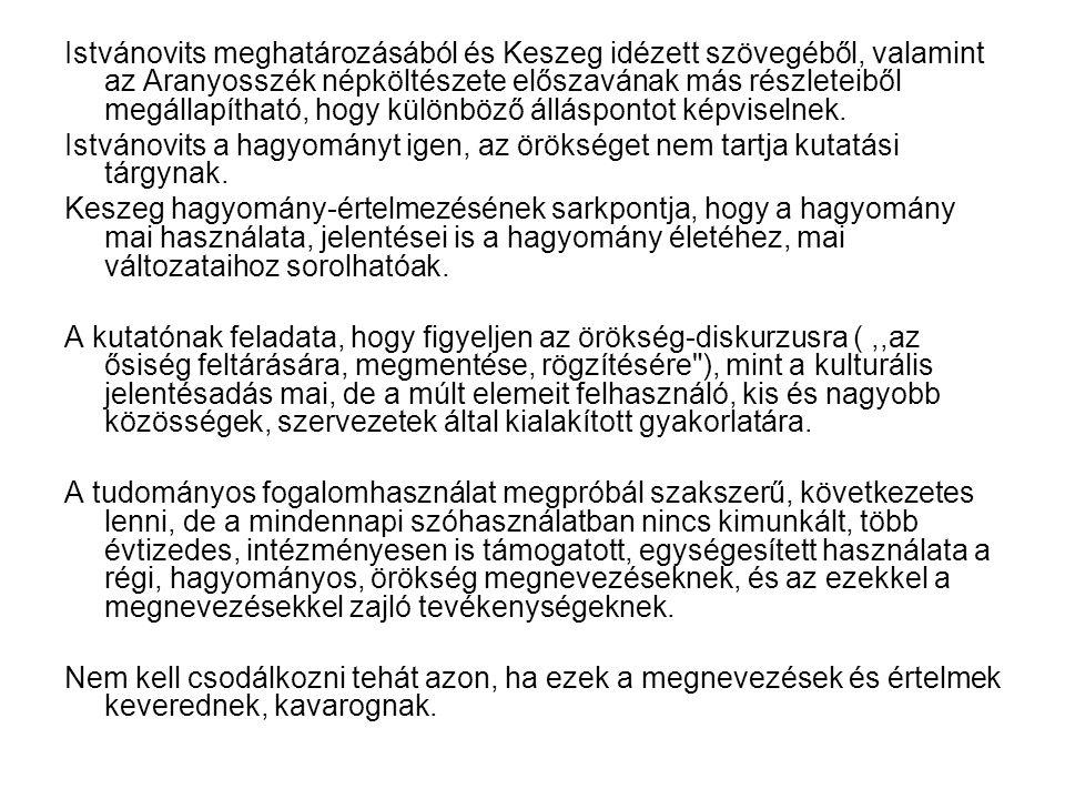 Istvánovits meghatározásából és Keszeg idézett szövegéből, valamint az Aranyosszék népköltészete előszavának más részleteiből megállapítható, hogy különböző álláspontot képviselnek.
