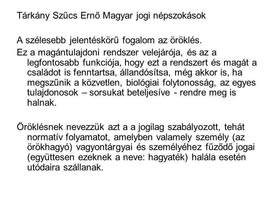 Tárkány Szűcs Ernő Magyar jogi népszokások A szélesebb jelentéskörű fogalom az öröklés.