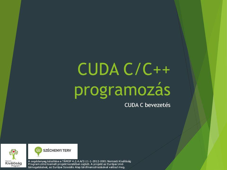 CUDA memóriakezelő függvények cudaError_t cudaFree(void* devPtr) Paraméterek: devPtr – a felszabadítani kívánt memóriaterület mutatója Visszatérési érték: Az eredmény hibakódja (cudaSuccess, cudaErrorInvalidDevicePointer, cudaErrorInitializationError)