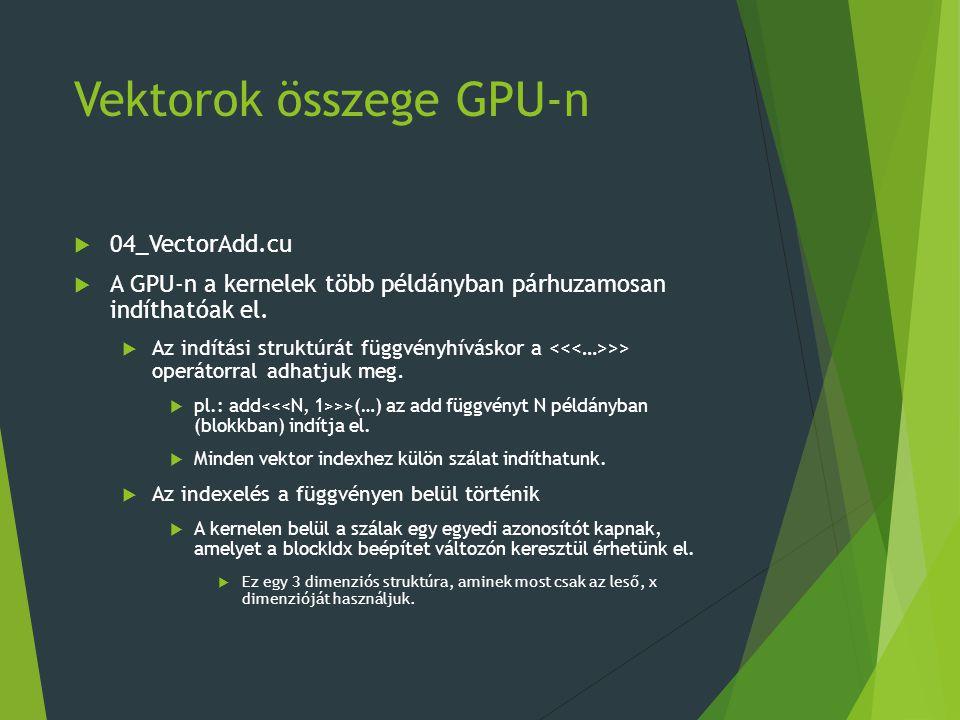 Vektorok összege GPU-n  04_VectorAdd.cu  A GPU-n a kernelek több példányban párhuzamosan indíthatóak el.