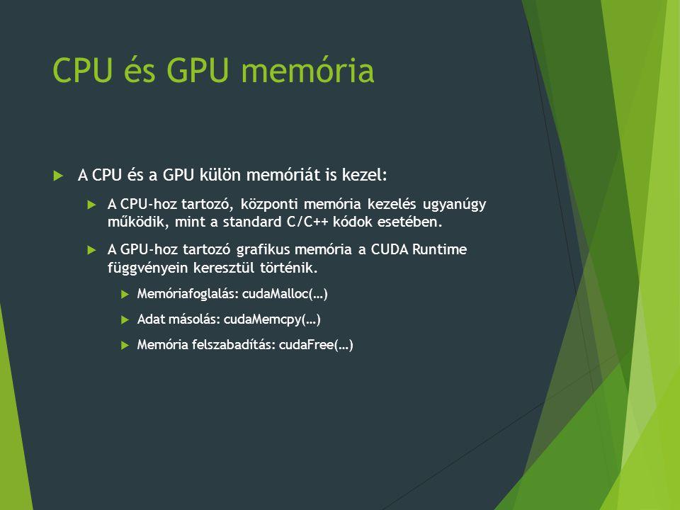 CPU és GPU memória  A CPU és a GPU külön memóriát is kezel:  A CPU-hoz tartozó, központi memória kezelés ugyanúgy működik, mint a standard C/C++ kódok esetében.