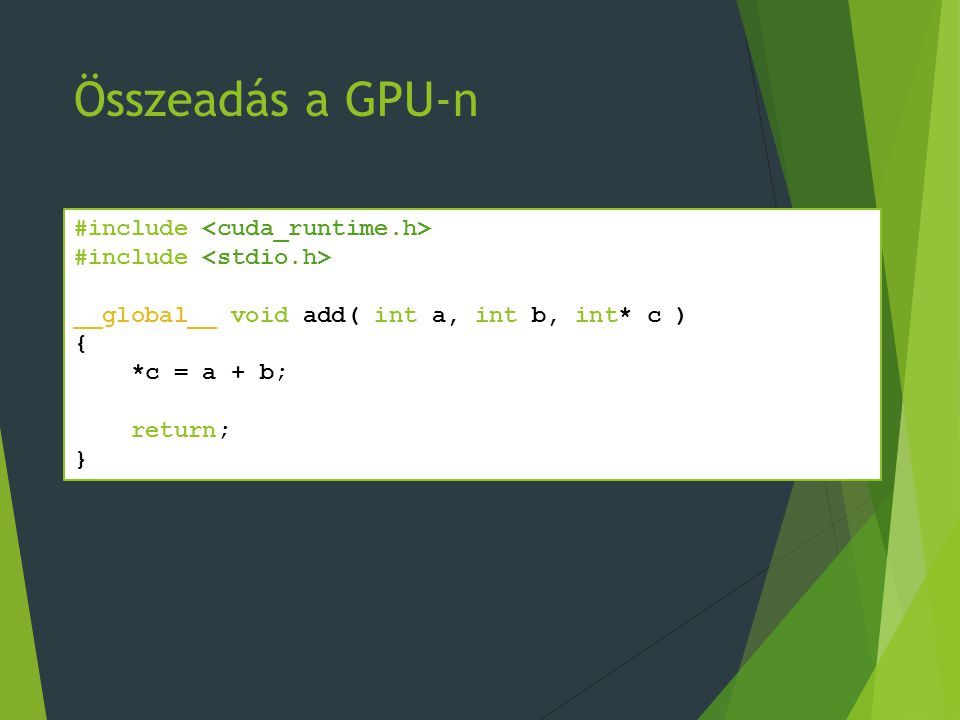 Összeadás a GPU-n #include __global__ void add( int a, int b, int* c ) { *c = a + b; return; }