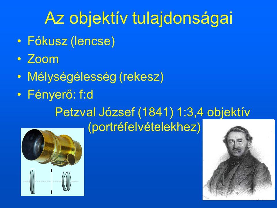 Az objektív tulajdonságai Fókusz (lencse) Zoom Mélységélesség (rekesz) Fényerő: f:d Petzval József (1841) 1:3,4 objektív (portréfelvételekhez)
