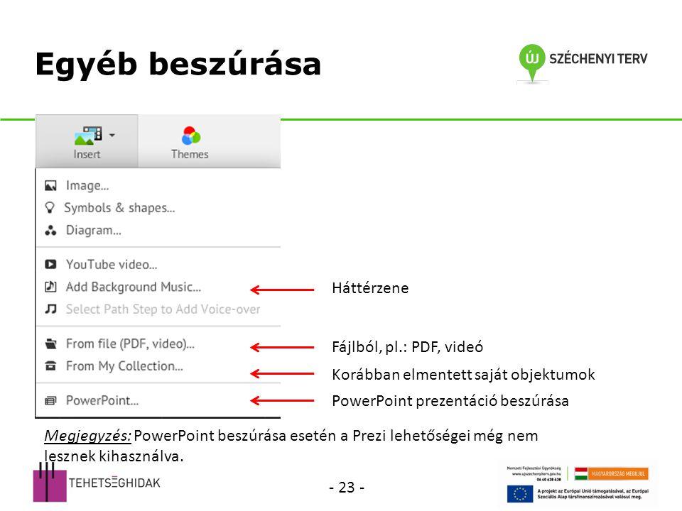 Egyéb beszúrása Háttérzene Fájlból, pl.: PDF, videó Korábban elmentett saját objektumok PowerPoint prezentáció beszúrása Megjegyzés: PowerPoint beszúrása esetén a Prezi lehetőségei még nem lesznek kihasználva.
