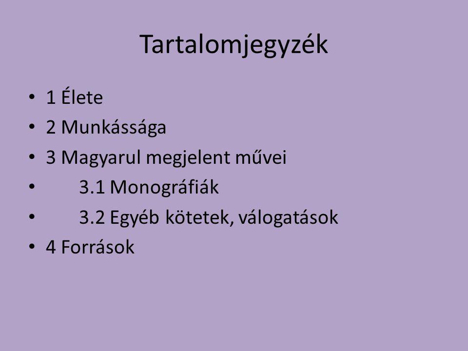 Tartalomjegyzék 1 Élete 2 Munkássága 3 Magyarul megjelent művei 3.1 Monográfiák 3.2 Egyéb kötetek, válogatások 4 Források
