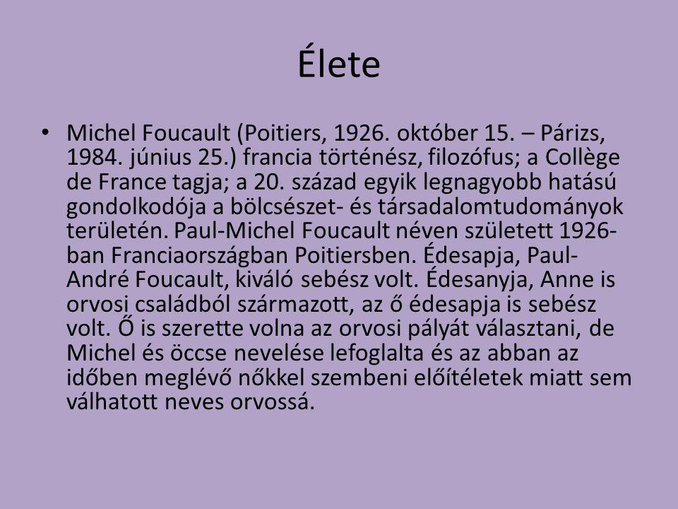 Élete Michel Foucault (Poitiers, 1926. október 15. – Párizs, 1984. június 25.) francia történész, filozófus; a Collège de France tagja; a 20. század e