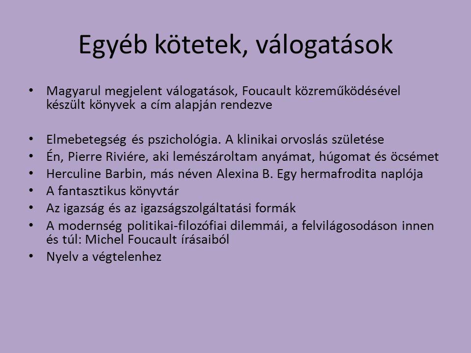 Egyéb kötetek, válogatások Magyarul megjelent válogatások, Foucault közreműködésével készült könyvek a cím alapján rendezve Elmebetegség és pszichológ