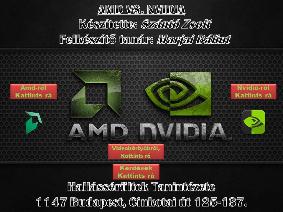 Nvidiá-ról Kattints rá Nvidiá-ról Kattints rá Amd-ről Kattints rá Amd-ről Kattints rá Videokártyákról, Kattints rá Videokártyákról, Kattints rá Kérdések Kattints rá Kérdések Kattints rá