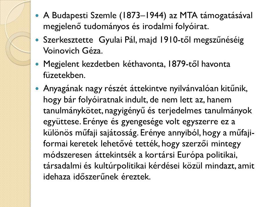 A Budapesti Szemle (1873–1944) az MTA támogatásával megjelenő tudományos és irodalmi folyóirat.