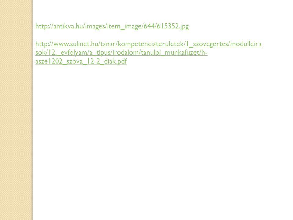 http://antikva.hu/images/item_image/644/615352.jpg http://www.sulinet.hu/tanar/kompetenciateruletek/1_szovegertes/modulleira sok/12._evfolyam/a_tipus/irodalom/tanuloi_munkafuzet/h- asze1202_szova_12-2_diak.pdf