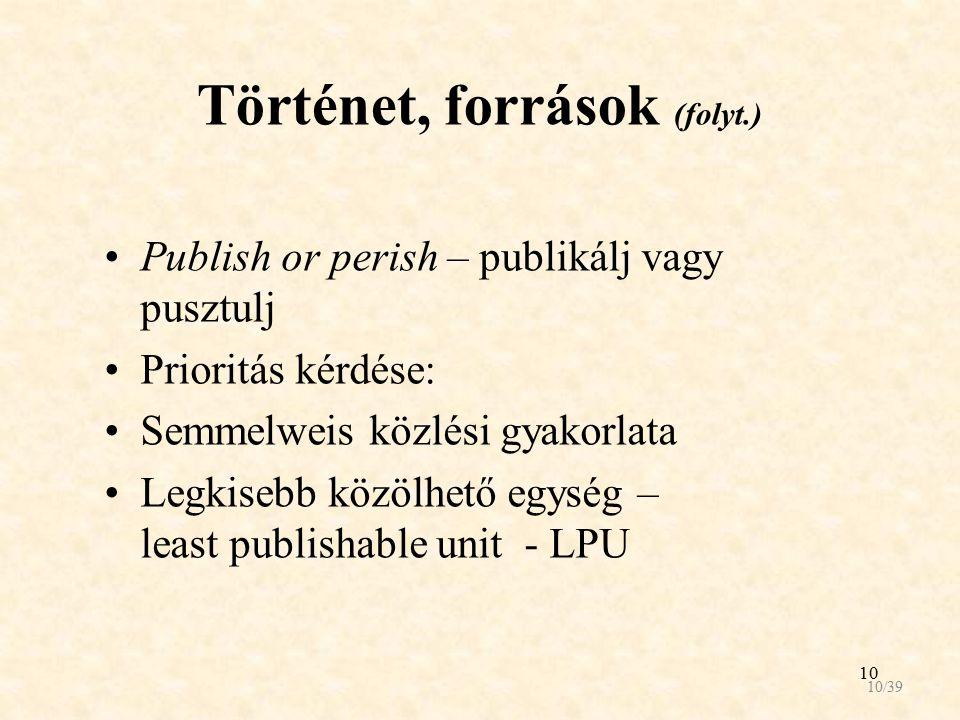 10 Történet, források (folyt.) Publish or perish – publikálj vagy pusztulj Prioritás kérdése: Semmelweis közlési gyakorlata Legkisebb közölhető egység