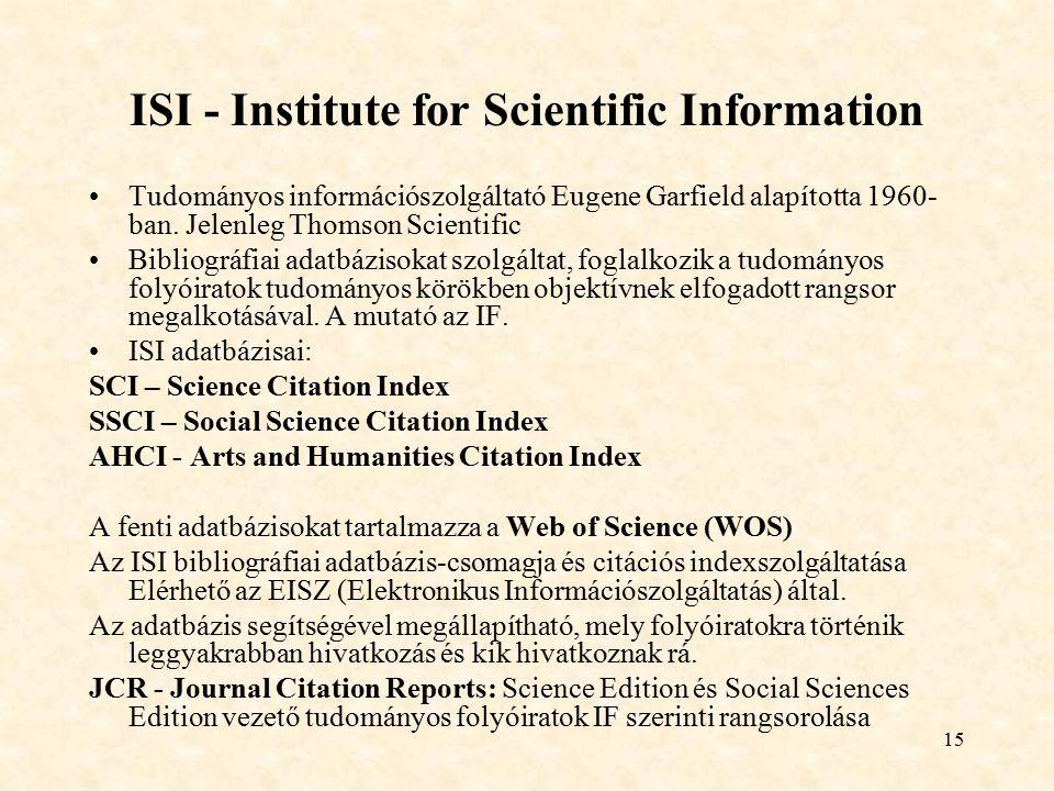 15 ISI - Institute for Scientific Information Tudományos információszolgáltató Eugene Garfield alapította 1960- ban. Jelenleg Thomson Scientific Bibli