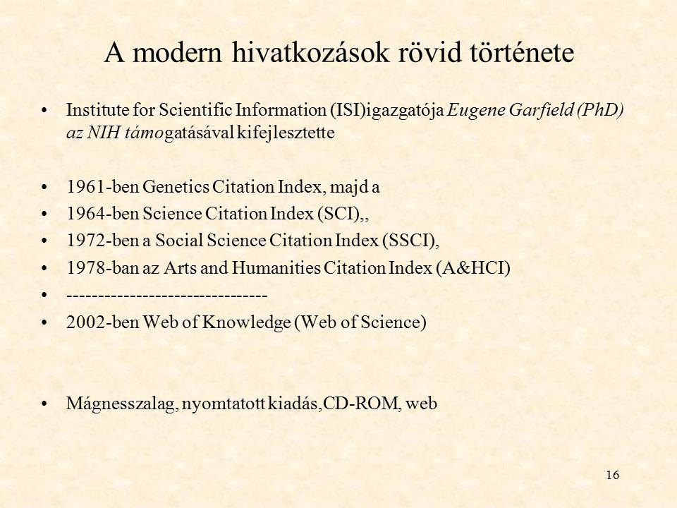 16 A modern hivatkozások rövid története Institute for Scientific Information (ISI)igazgatója Eugene Garfield (PhD) az NIH támogatásával kifejlesztett