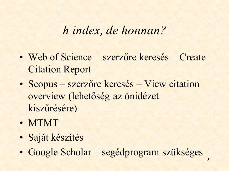 18 h index, de honnan? Web of Science – szerzőre keresés – Create Citation Report Scopus – szerzőre keresés – View citation overview (lehetőség az öni