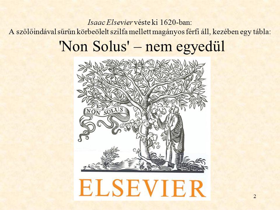 2 Isaac Elsevier véste ki 1620-ban: A szőlőindával sűrűn körbeölelt szilfa mellett magányos férfi áll, kezében egy tábla: 'Non Solus' – nem egyedül