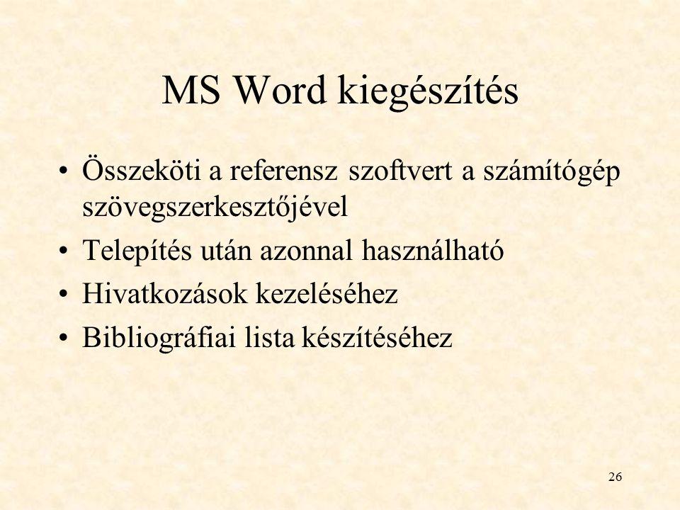 26 MS Word kiegészítés Összeköti a referensz szoftvert a számítógép szövegszerkesztőjével Telepítés után azonnal használható Hivatkozások kezeléséhez