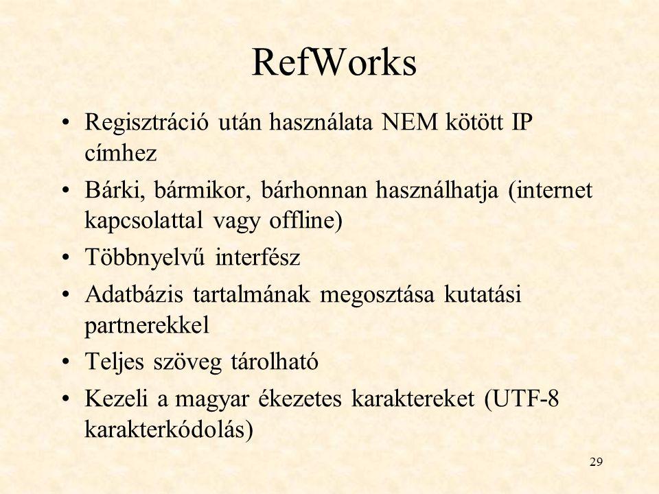 29 RefWorks Regisztráció után használata NEM kötött IP címhez Bárki, bármikor, bárhonnan használhatja (internet kapcsolattal vagy offline) Többnyelvű