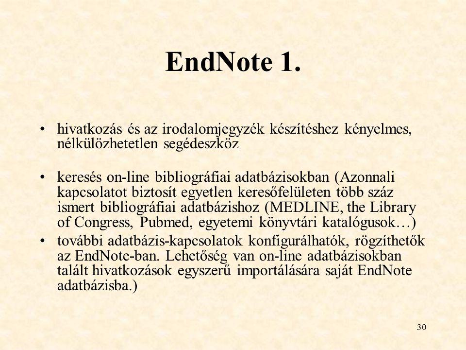 30 EndNote 1. hivatkozás és az irodalomjegyzék készítéshez kényelmes, nélkülözhetetlen segédeszköz keresés on-line bibliográfiai adatbázisokban (Azonn