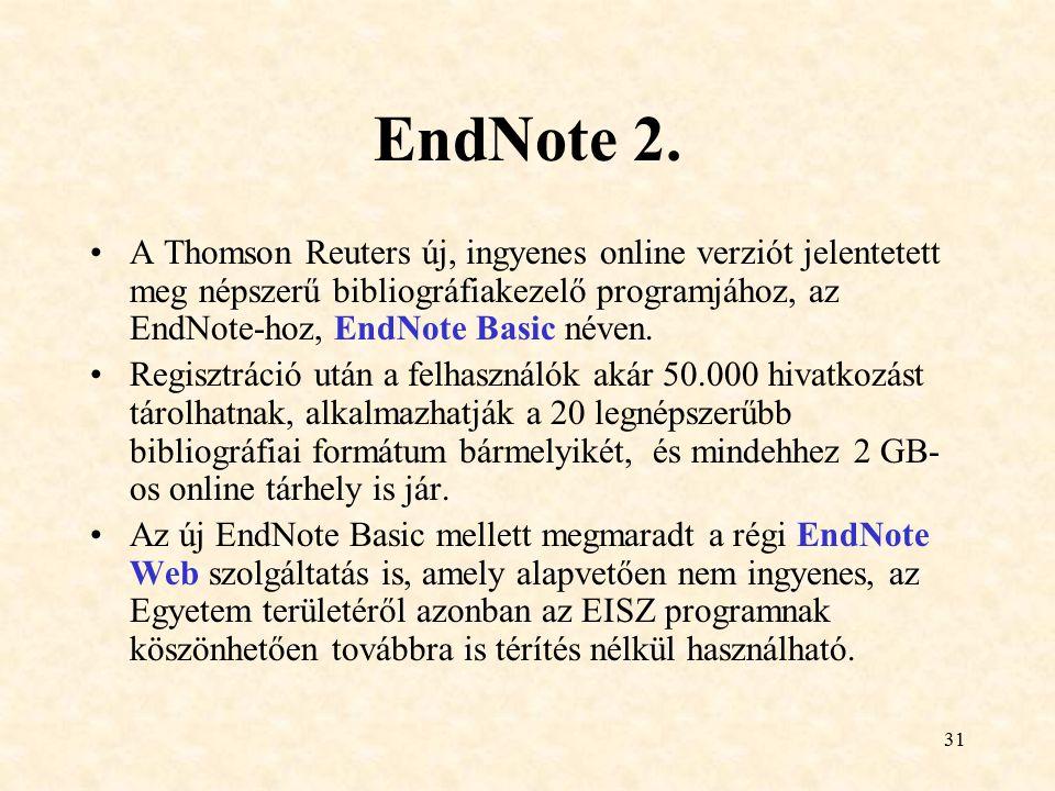 31 EndNote 2. A Thomson Reuters új, ingyenes online verziót jelentetett meg népszerű bibliográfiakezelő programjához, az EndNote-hoz, EndNote Basic né