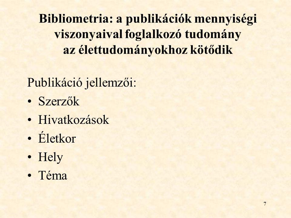8 Meghatározások Bibliometria: a bibliográfiák által tükrözött szakirodalom kvantitatív vizsgálata (White&McCain, 1989) Biblio – könyv metria - mérés tudománya (Sengupta, 1992) Matematikai és statisztikai módszerek a könyvek és más információhordozókból eredő haszon tanulmányozására (Pryczherch, 1990)