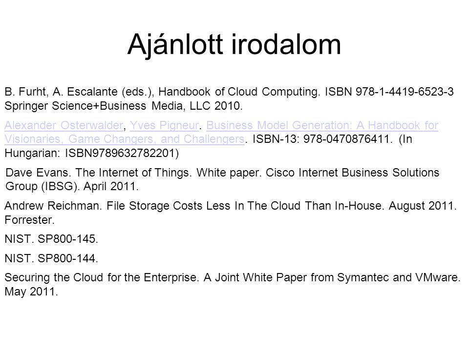 Ajánlott irodalom B. Furht, A. Escalante (eds.), Handbook of Cloud Computing. ISBN 978-1-4419-6523-3 Springer Science+Business Media, LLC 2010. Alexan