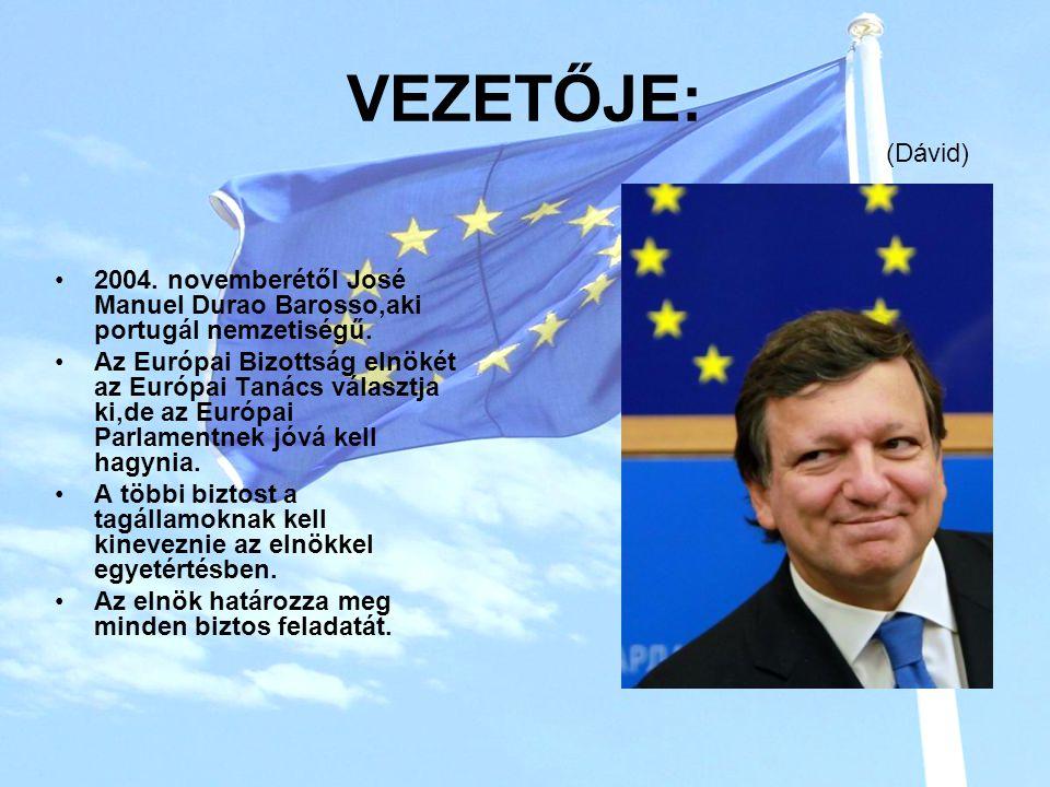 VEZETŐJE: 2004.novemberétől José Manuel Durao Barosso,aki portugál nemzetiségű.