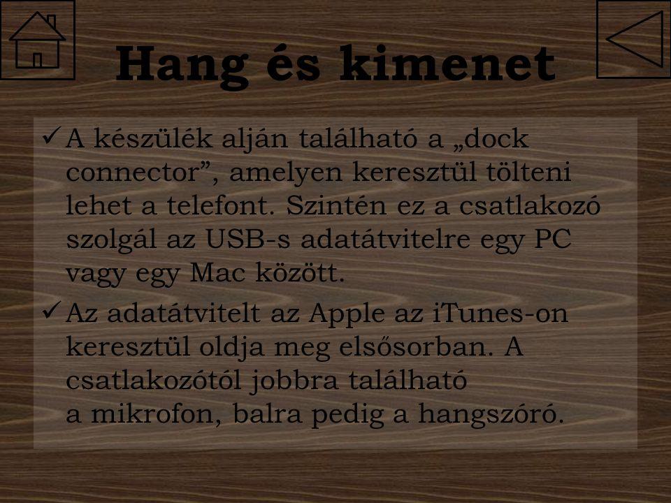 """Hang és kimenet A készülék alján található a """"dock connector"""", amelyen keresztül tölteni lehet a telefont. Szintén ez a csatlakozó szolgál az USB-s ad"""