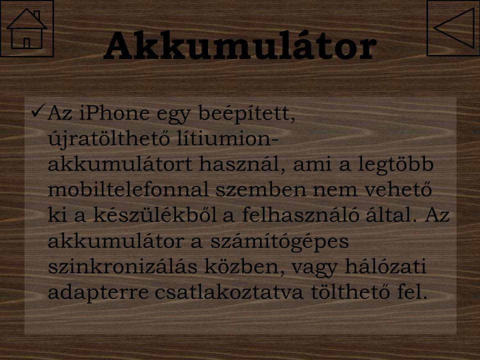 Akkumulátor Az iPhone egy beépített, újratölthető lítiumion- akkumulátort használ, ami a legtöbb mobiltelefonnal szemben nem vehető ki a készülékből a
