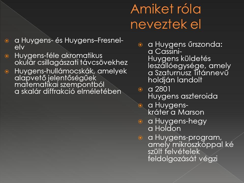  a Huygens- és Huygens–Fresnel- elv  Huygens-féle akromatikus okulár csillagászati távcsövekhez  Huygens-hullámocskák, amelyek alapvető jelentőségű