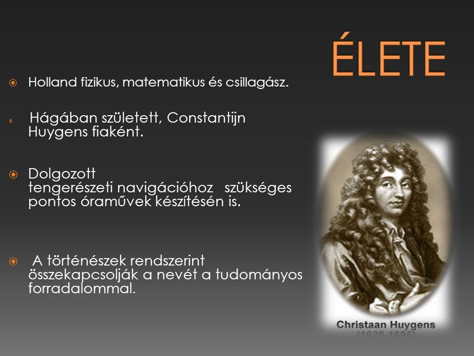  Holland fizikus, matematikus és csillagász.  Hágában született, Constantijn Huygens fiaként.  Dolgozott tengerészeti navigációhoz szükséges pontos