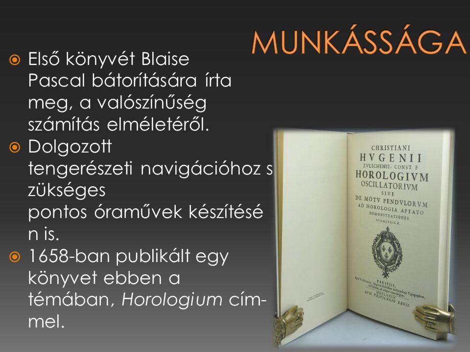  Első könyvét Blaise Pascal bátorítására írta meg, a valószínűség számítás elméletéről.  Dolgozott tengerészeti navigációhoz s zükséges pontos óramű