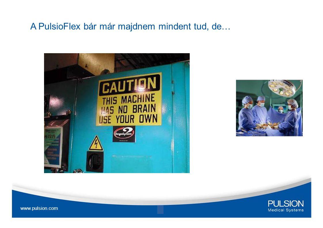 A PulsioFlex bár már majdnem mindent tud, de… www.pulsion.com 11