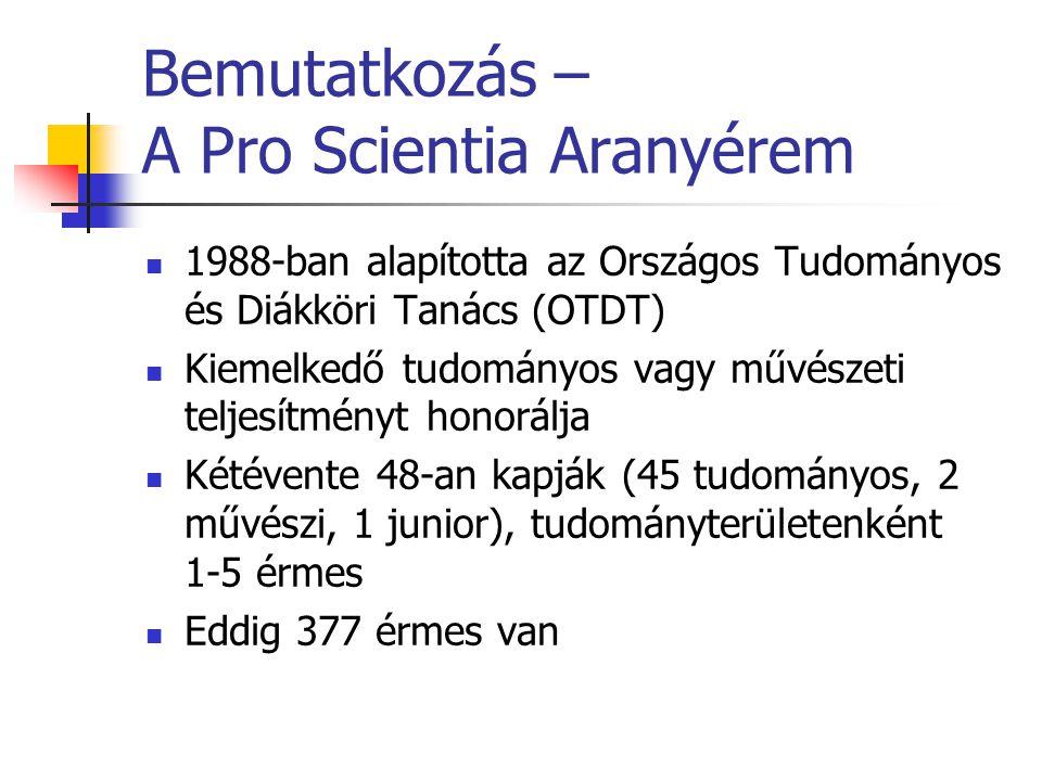 Bemutatkozás – A Pro Scientia Aranyérem 1988-ban alapította az Országos Tudományos és Diákköri Tanács (OTDT) Kiemelkedő tudományos vagy művészeti teljesítményt honorálja Kétévente 48-an kapják (45 tudományos, 2 művészi, 1 junior), tudományterületenként 1-5 érmes Eddig 377 érmes van