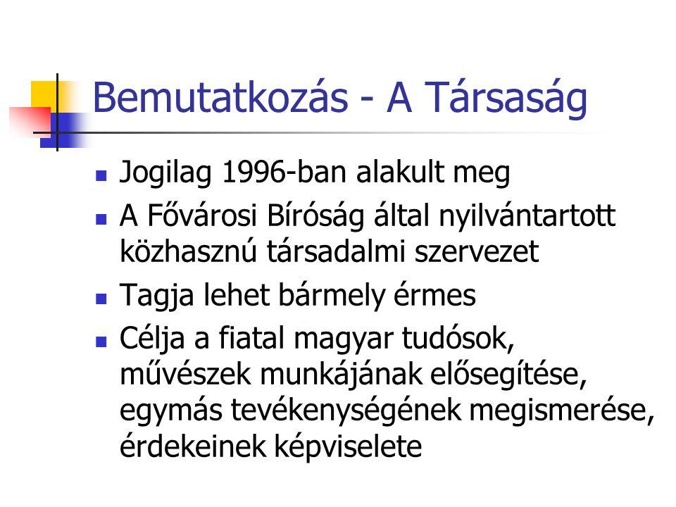 Bemutatkozás - A Társaság Jogilag 1996-ban alakult meg A Fővárosi Bíróság által nyilvántartott közhasznú társadalmi szervezet Tagja lehet bármely érmes Célja a fiatal magyar tudósok, művészek munkájának elősegítése, egymás tevékenységének megismerése, érdekeinek képviselete