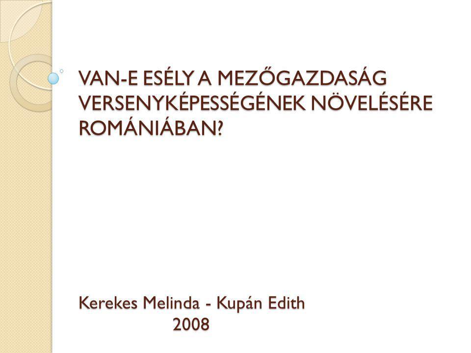 A kutatás célja A román mezőgazdaság versenyképességének elemzése A versenyképesség növelésének lehetőségei és akadályai Kerekes, Kupán, 2008
