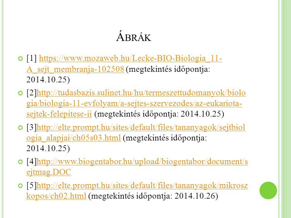 Á BRÁK [1] https://www.mozaweb.hu/Lecke-BIO-Biologia_11- A_sejt_membranja-102508 (megtekintés időpontja: 2014.10.25)https://www.mozaweb.hu/Lecke-BIO-B